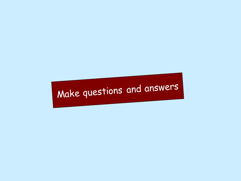 Make questions and answers