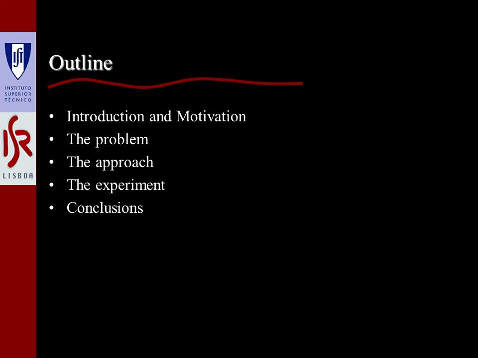 Outline Introduction and Motivation The problem The approach The experiment Conclusions