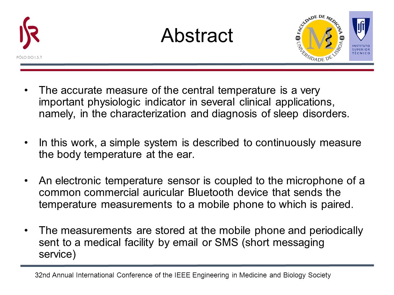 32nd Annual International Conference of the IEEE Engineering in Medicine and Biology Society Abstract The accurate measure of the central temperature is a very important physiologic indicator in several clinical applications, namely, in the characterization and diagnosis of sleep disorders.