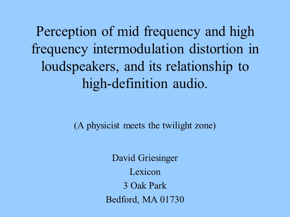 Perception of mid frequency and high frequency intermodulation distortion in loudspeakers, and its relationship to high-definition audio. (A physicist