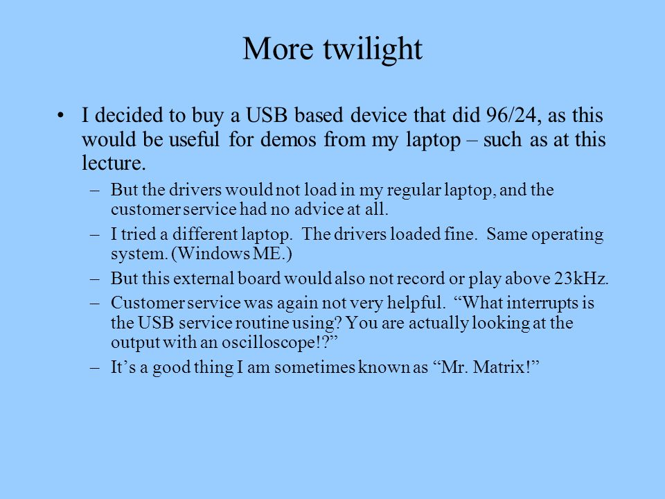 More twilight I decided to buy a USB based device that did 96/24, as this would be useful for demos from my laptop – such as at this lecture. –But the