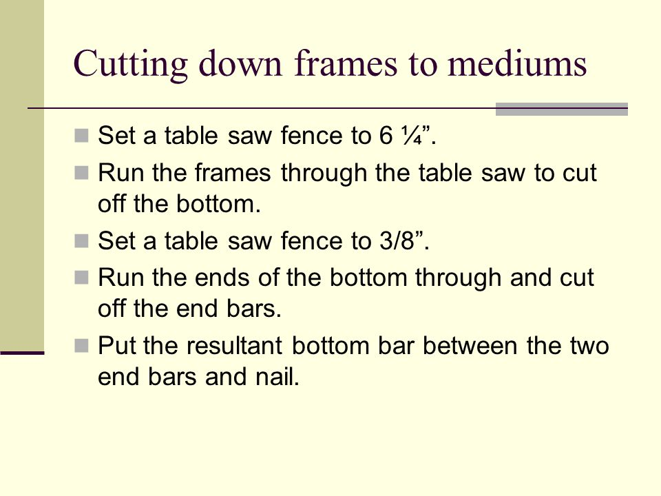 Cutting down frames to mediums Set a table saw fence to 6 ¼. Run the frames through the table saw to cut off the bottom. Set a table saw fence to 3/8.