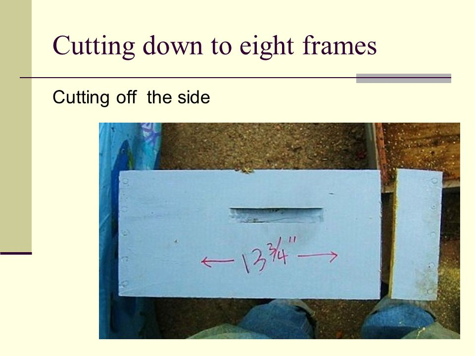 Cutting down to eight frames Cutting off the side