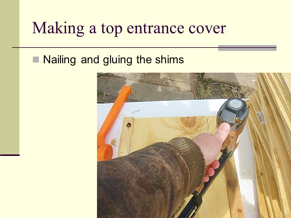 Making a top entrance cover Nailing and gluing the shims
