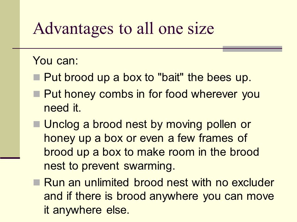 Advantages to all one size You can: Put brood up a box to