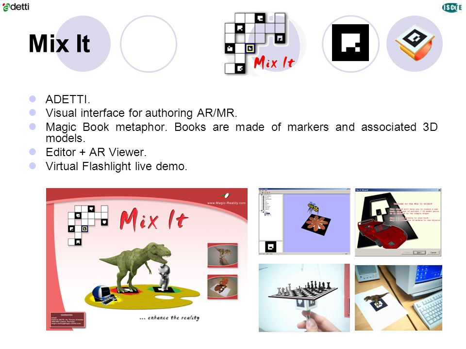 Mix It ADETTI. Visual interface for authoring AR/MR. Magic Book metaphor. Books are made of markers and associated 3D models. Editor + AR Viewer. Virt