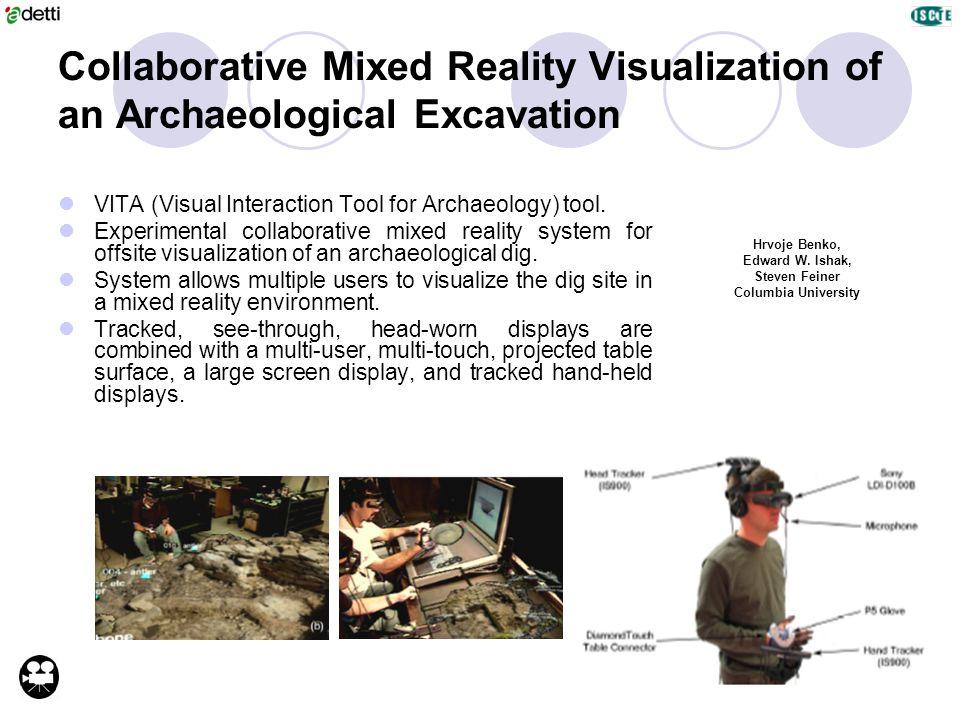 Collaborative Mixed Reality Visualization of an Archaeological Excavation Hrvoje Benko, Edward W. Ishak, Steven Feiner Columbia University VITA (Visua