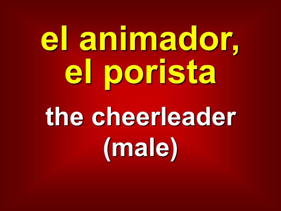 el animador, el porista the cheerleader (male)