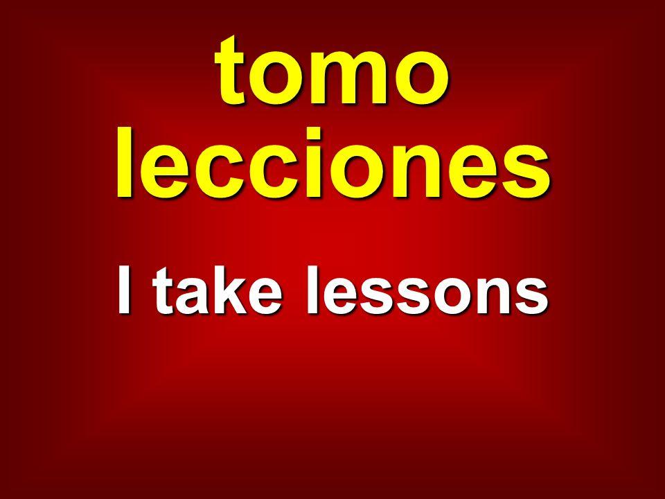 tomo lecciones I take lessons