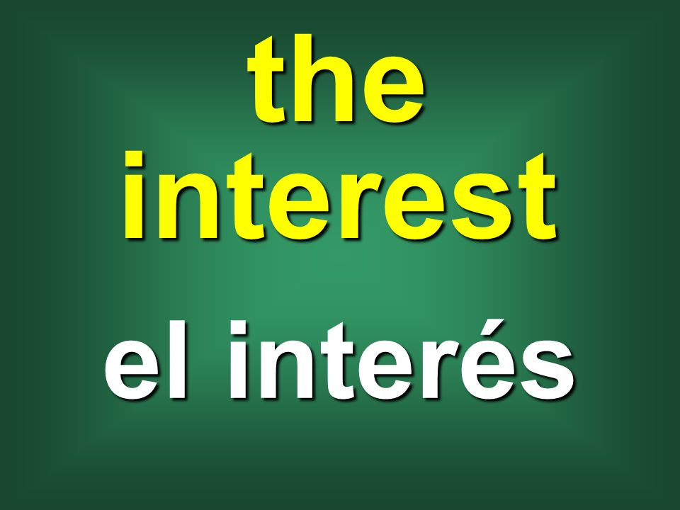 the interest el interés