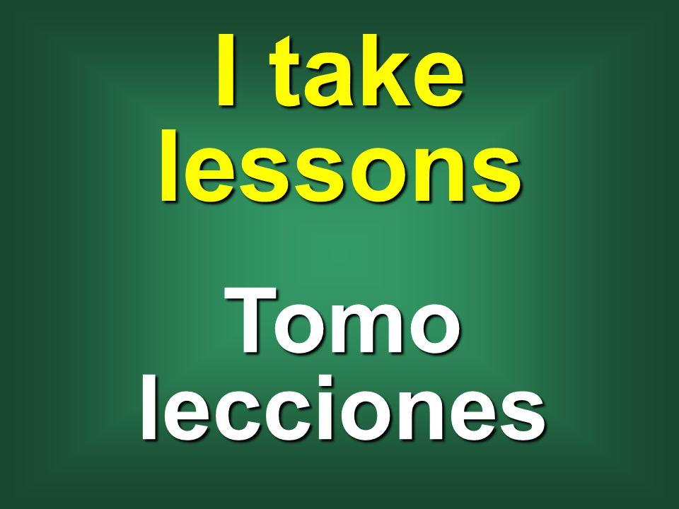 I take lessons Tomo lecciones
