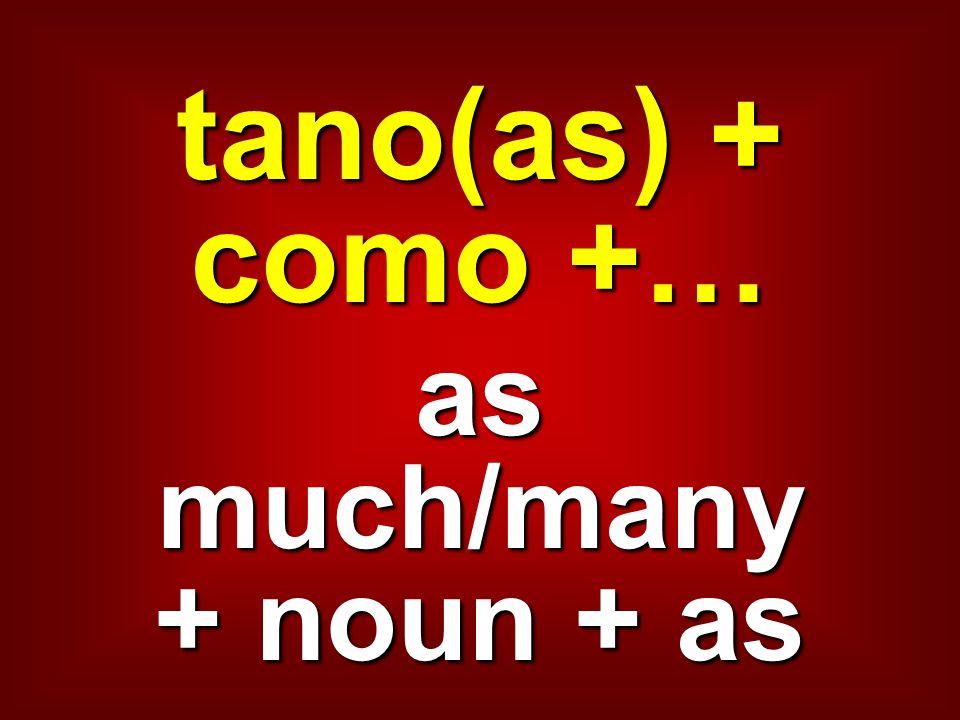 tano(as) + como +… as much/many + noun + as
