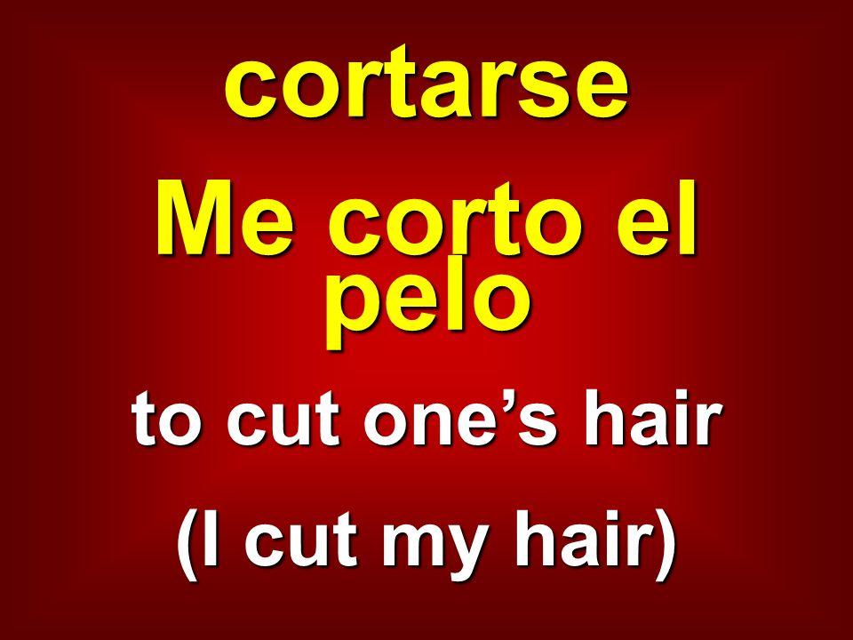 cortarse Me corto el pelo to cut ones hair (I cut my hair)
