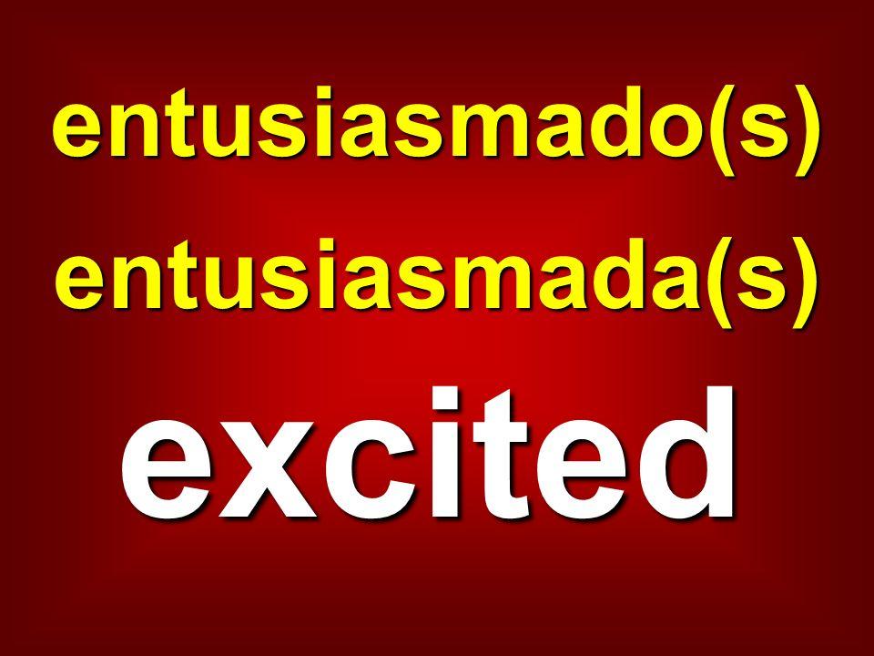 entusiasmado(s)entusiasmada(s) excited