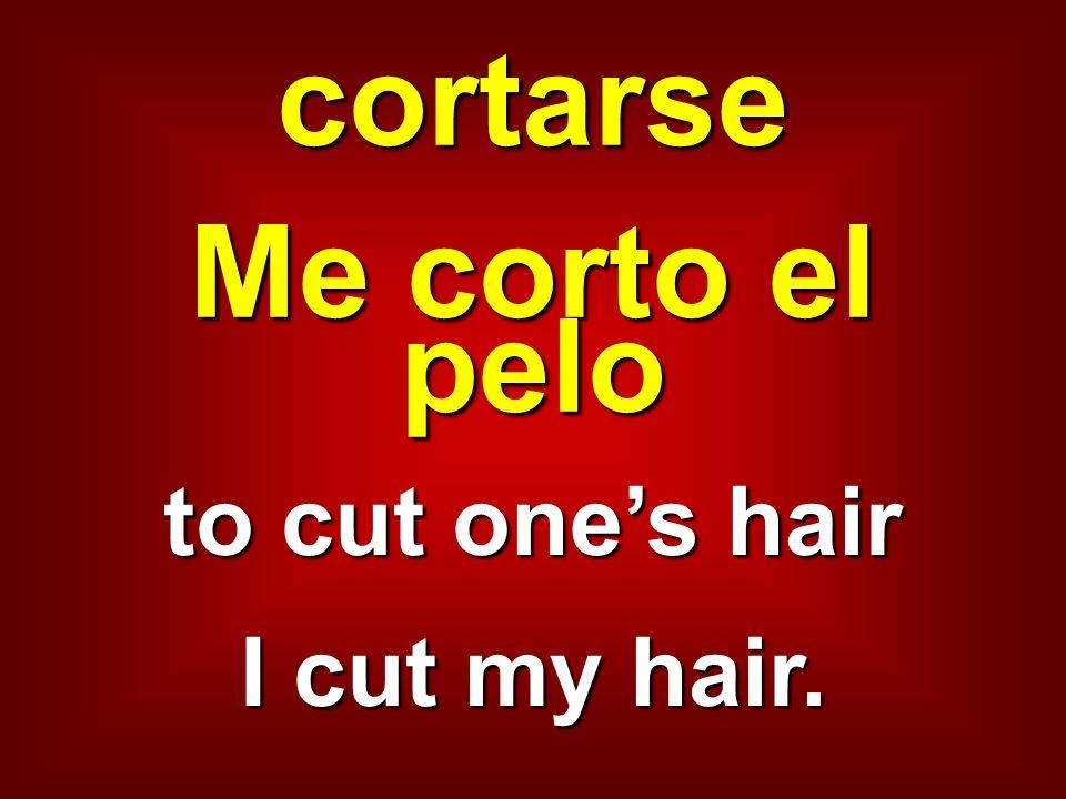 cortarse Me corto el pelo to cut ones hair I cut my hair.