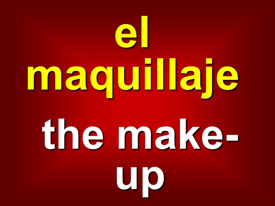 el maquillaje the make- up