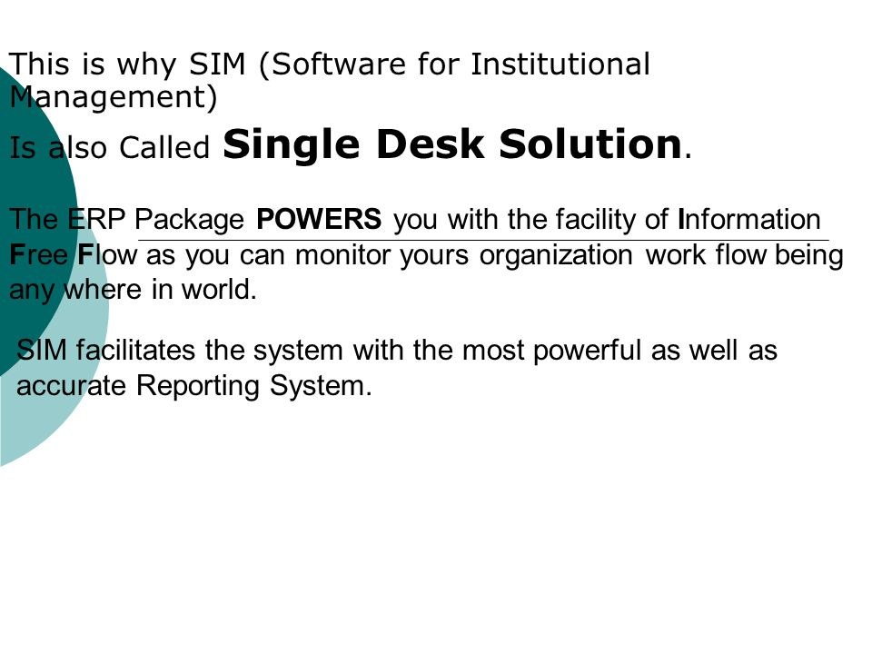 This is why SIM (Software for Institutional Management) Is also Called Single Desk Solution. The ERP Package POWERS you with the facility of Informati