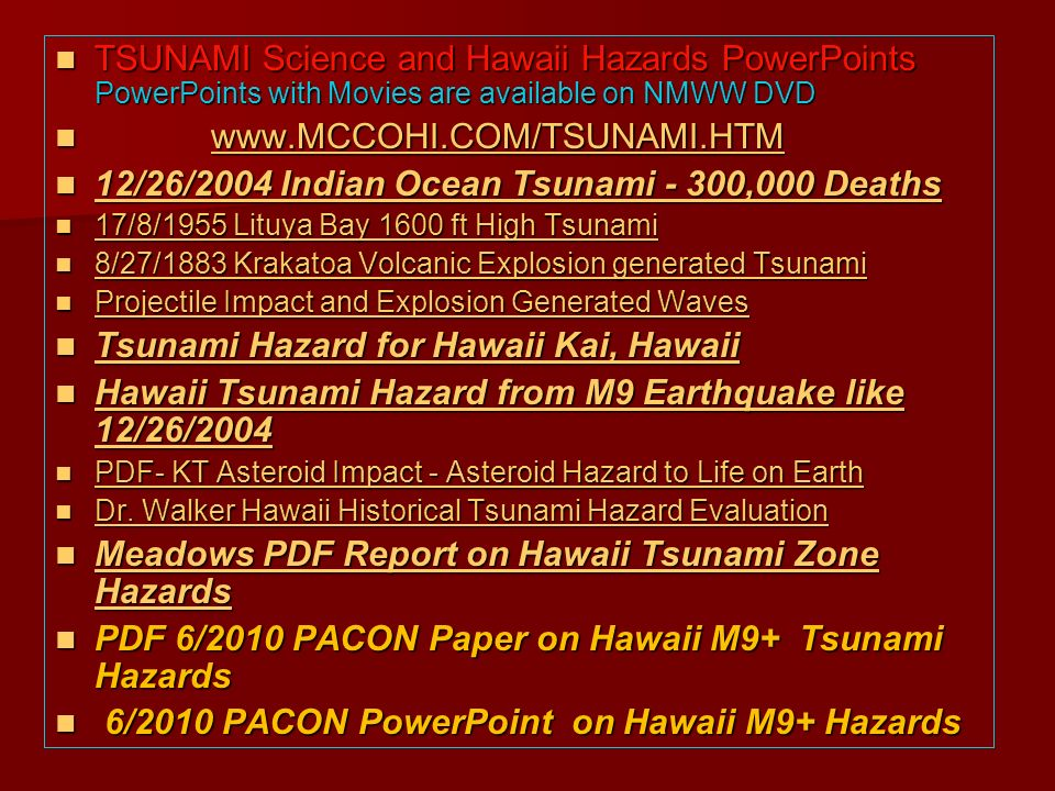 TSUNAMI Science and Hawaii Hazards PowerPoints PowerPoints with Movies are available on NMWW DVD TSUNAMI Science and Hawaii Hazards PowerPoints PowerP