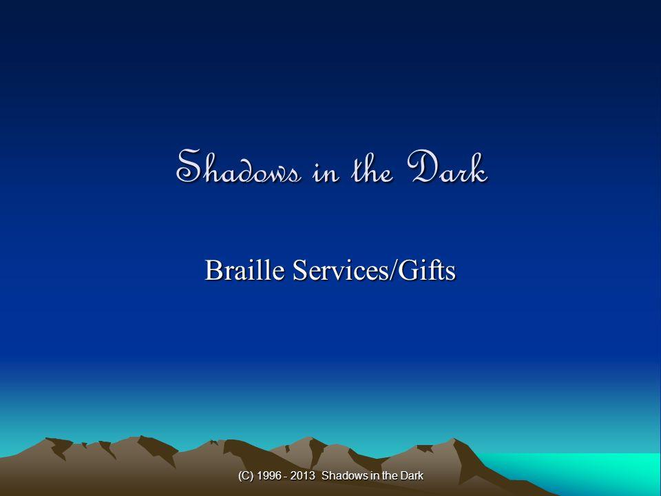 (C) 1996 - 2013 Shadows in the Dark Shadows in the Dark Braille Services/Gifts