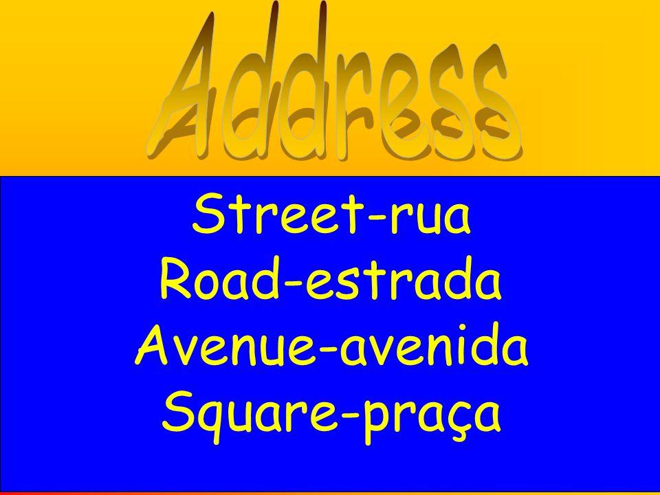Street-rua Road-estrada Avenue-avenida Square-praça