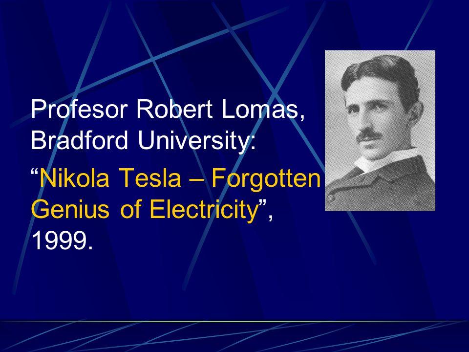 Profesor Robert Lomas, Bradford University: Nikola Tesla – Forgotten Genius of Electricity, 1999.