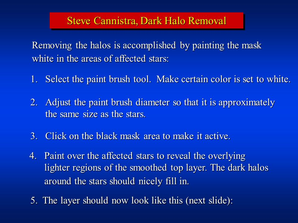 Steve Cannistra, Dark Halo Removal Removing the halos is accomplished by painting the mask white in the areas of affected stars: 1. Select the paint b