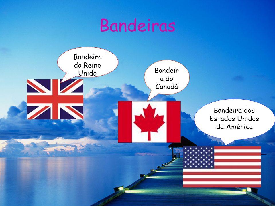 Bandeiras Bandeira do Reino Unido Bandeir a do Canadá Bandeira dos Estados Unidos da América