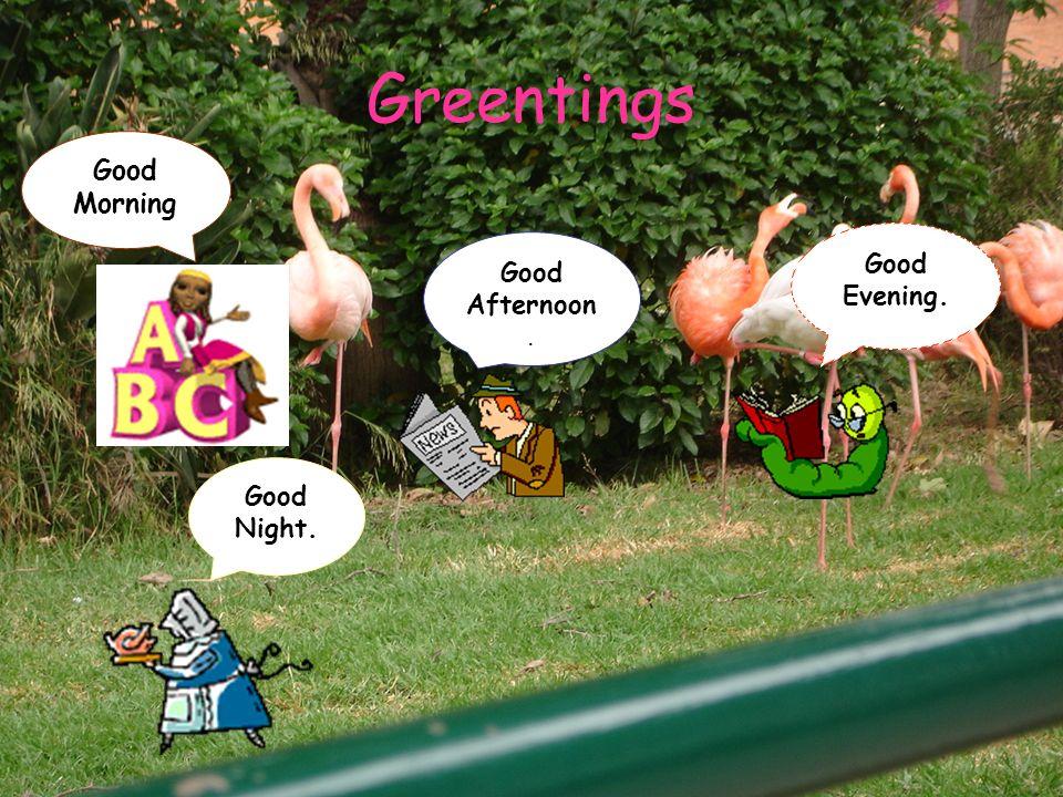Greentings Good Morning Good Afternoon. Good Evening. Good Night.