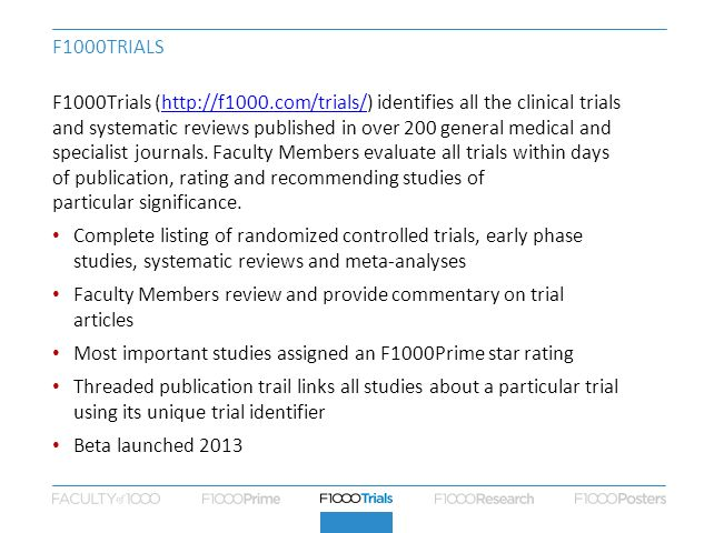 F1000TRIALS F1000Trials (http://f1000.com/trials/) identifies all the clinical trials and systematic reviews published in over 200 general medical and