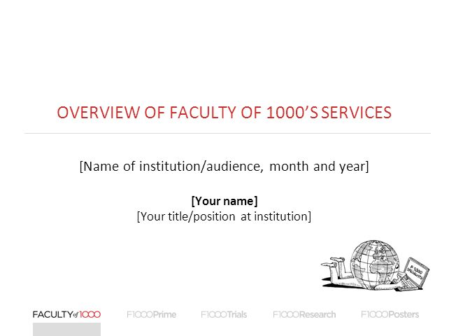 OVERVIEW OF FACULTY OF 1000S SERVICES [Name of institution/audience, month and year] [Your name] [Your title/position at institution]