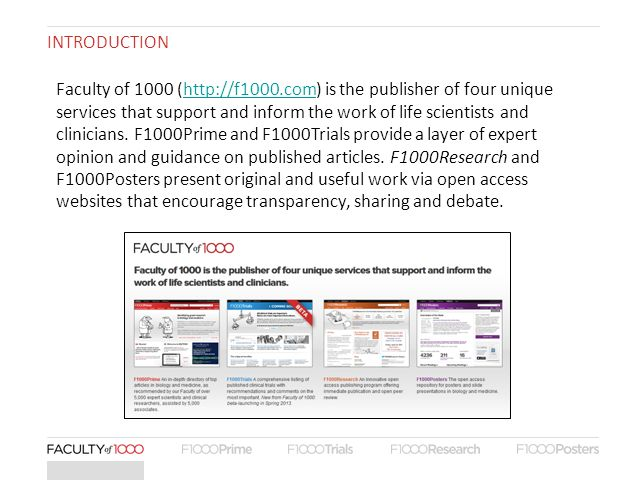FEATURES OF F1000TRIALS Systematic coverage of the key general and specialist journals across all areas of medicine An essential second opinion on randomized controlled trials, early phase studies and systematic reviews, from over 500 core experts.
