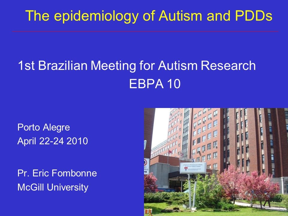 Outline Recent prevalence surveys Best current estimate for ASDs World wide efforts on ASD epidemiology Time trends: is there an epidemic?