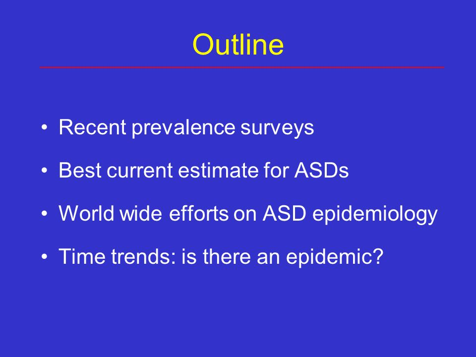 Approaches used to evaluate time trends in autism – referral statistics – comparison of prevalence surveys over time – repeat surveys in defined areas – trends in rates in consecutive birth cohorts – incidence studies
