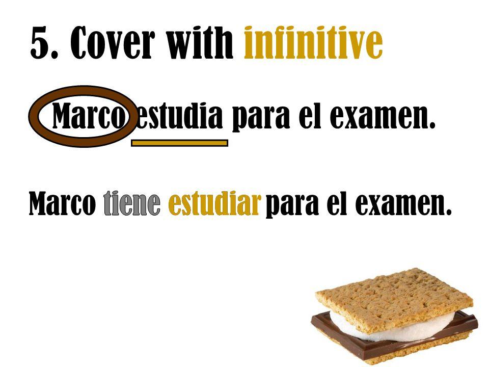5. Cover with infinitive estudiar Marco estudia para el examen.
