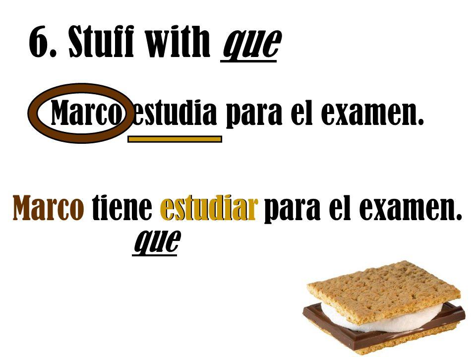 Marco estudia para el examen. 6. Stuff with que que Marco tiene estudia para el examen.estudiar