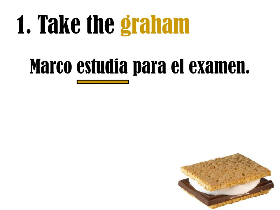 Marco estudia para el examen. 1. Take the graham