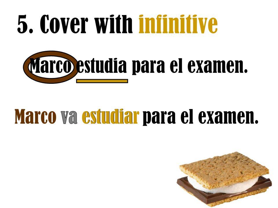 5. Cover with infinitive Marco estudia para el examen. estudiar