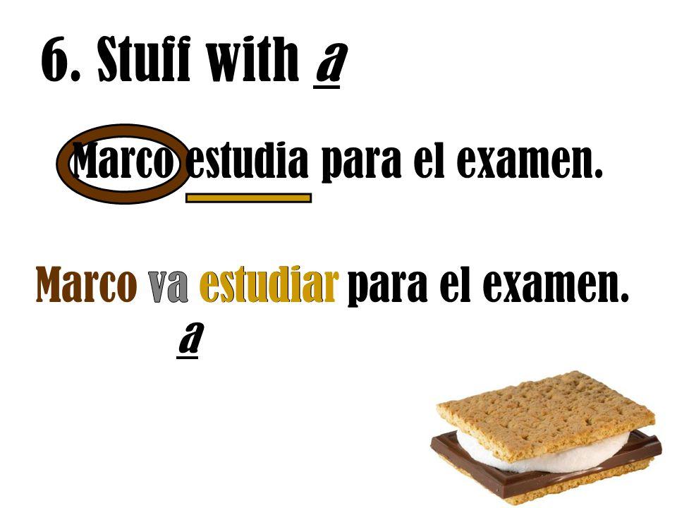 6. Stuff with a estudiar a Marco estudia para el examen.