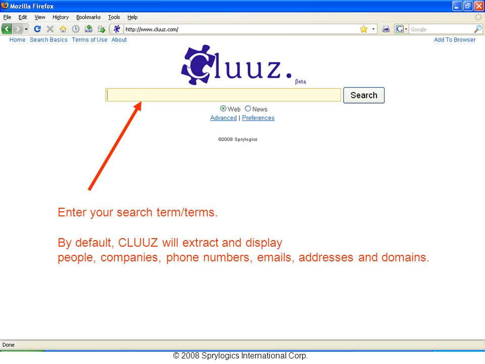 © 2008 Sprylogics International Corp. Enter your search term/terms. By default, CLUUZ will extract and display people, companies, phone numbers, email