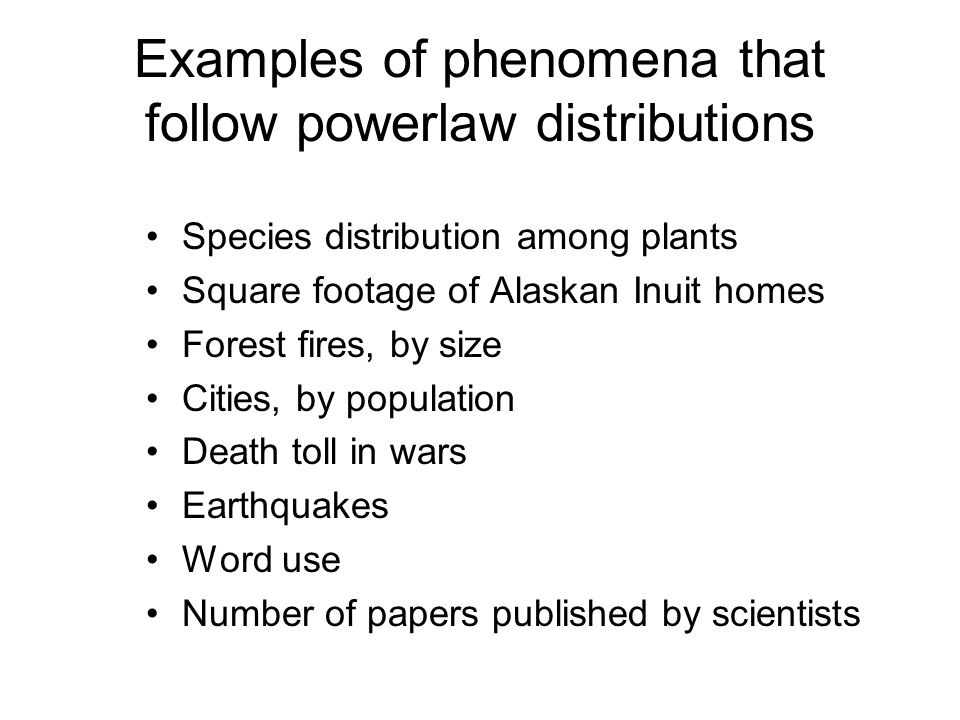 Examples of phenomena that follow powerlaw distributions Species distribution among plants Square footage of Alaskan Inuit homes Forest fires, by size