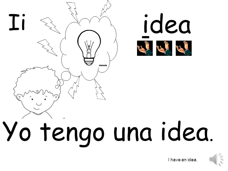 idea Yo tengo una idea. I have an idea. Ii