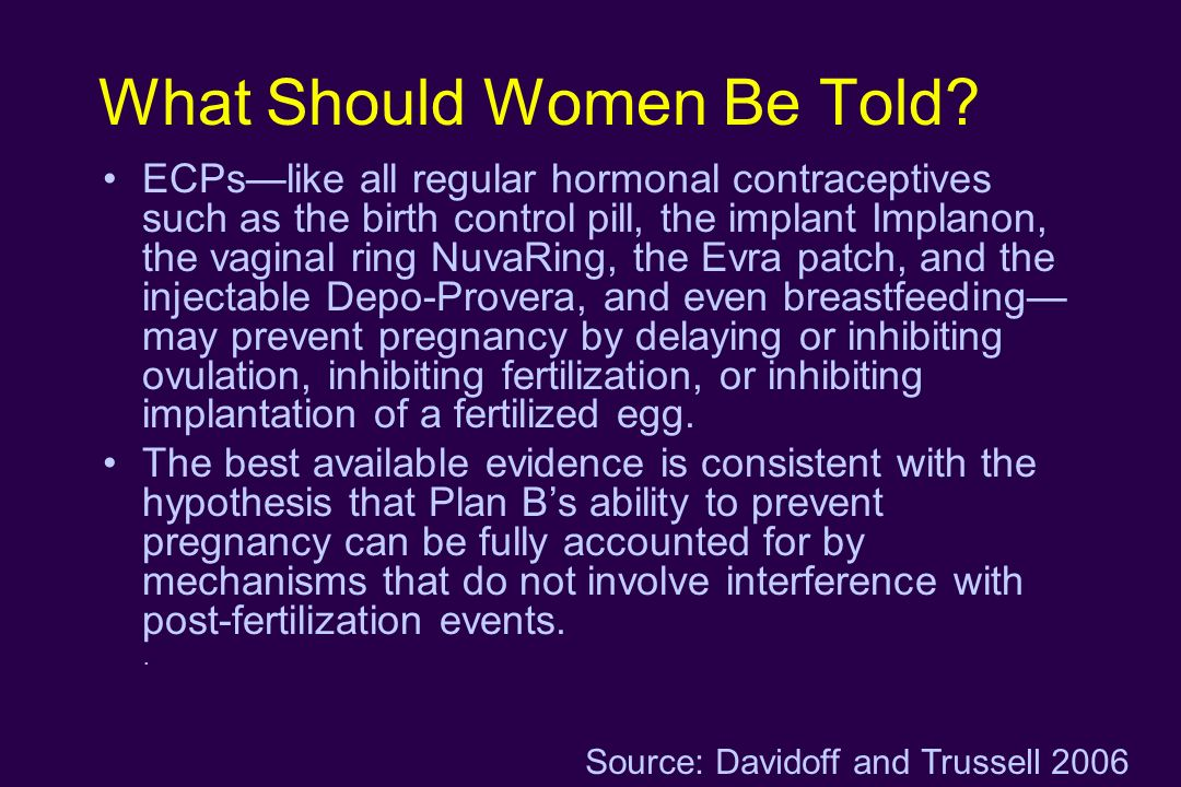 What Should Women Be Told? ECPslike all regular hormonal contraceptives such as the birth control pill, the implant Implanon, the vaginal ring NuvaRin