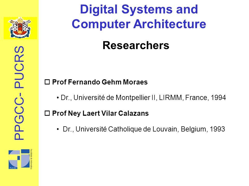 Digital Systems and Computer Architecture Researchers o Prof Fernando Gehm Moraes Dr., Université de Montpellier II, LIRMM, France, 1994 o Prof Ney La