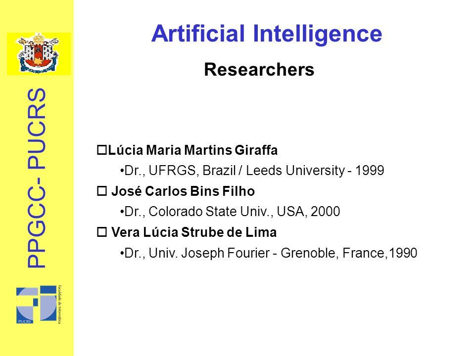 PPGCC- PUCRS Researchers oLúcia Maria Martins Giraffa Dr., UFRGS, Brazil / Leeds University - 1999 o José Carlos Bins Filho Dr., Colorado State Univ.,