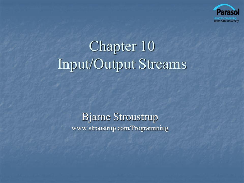Chapter 10 Input/Output Streams Bjarne Stroustrup www.stroustrup.com/Programming