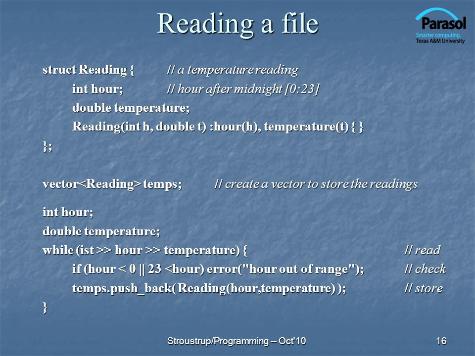 Reading a file struct Reading {// a temperature reading int hour;// hour after midnight [0:23] double temperature; Reading(int h, double t) :hour(h),