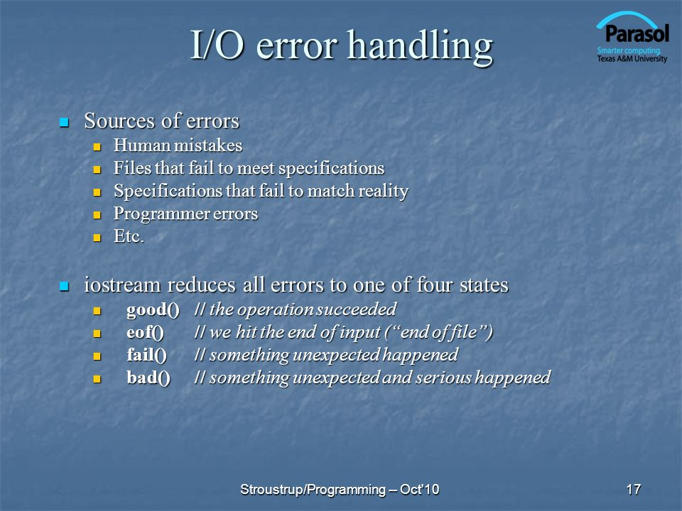I/O error handling Sources of errors Sources of errors Human mistakes Human mistakes Files that fail to meet specifications Files that fail to meet sp