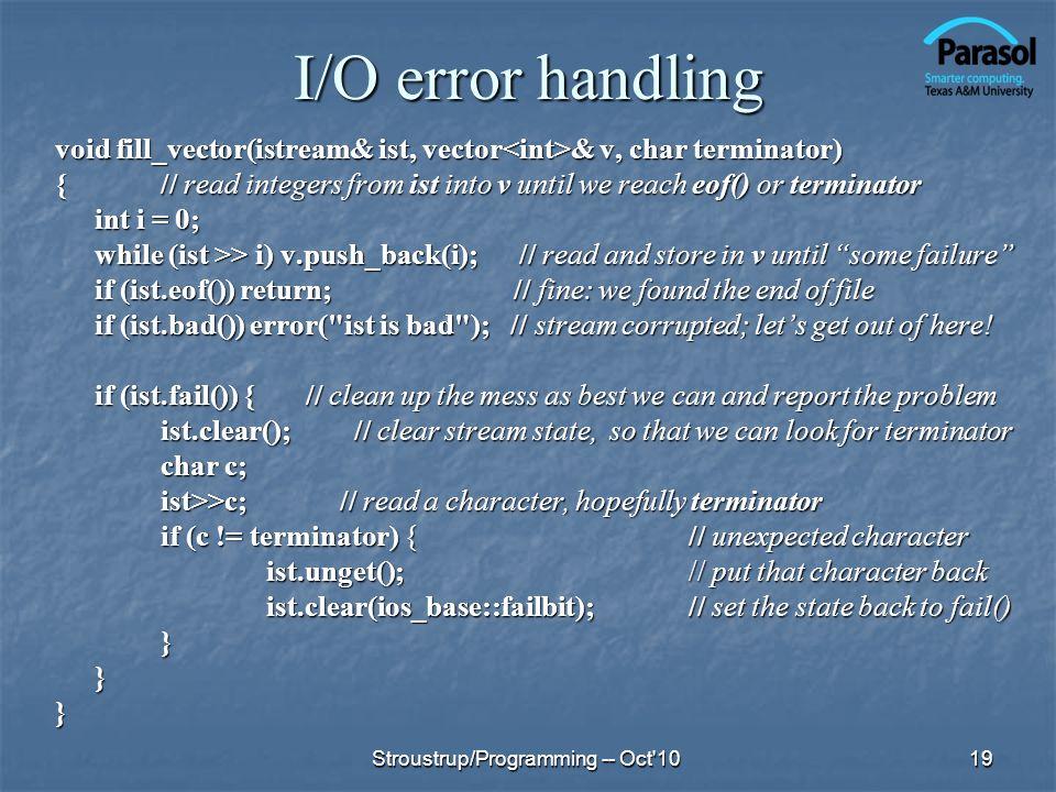 I/O error handling void fill_vector(istream& ist, vector & v, char terminator) { // read integers from ist into v until we reach eof() or terminator i