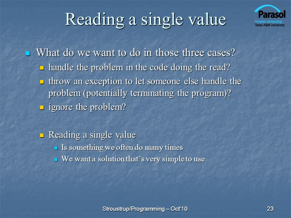 Reading a single value What do we want to do in those three cases? What do we want to do in those three cases? handle the problem in the code doing th