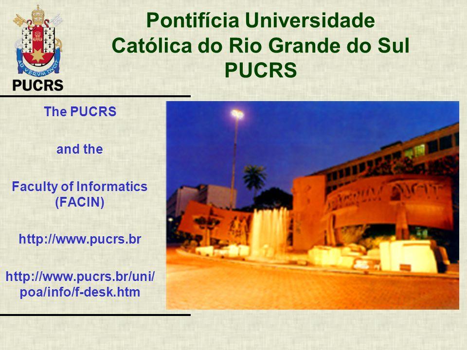 Pontifícia Universidade Católica do Rio Grande do Sul PUCRS The PUCRS and the Faculty of Informatics (FACIN) http://www.pucrs.br http://www.pucrs.br/u